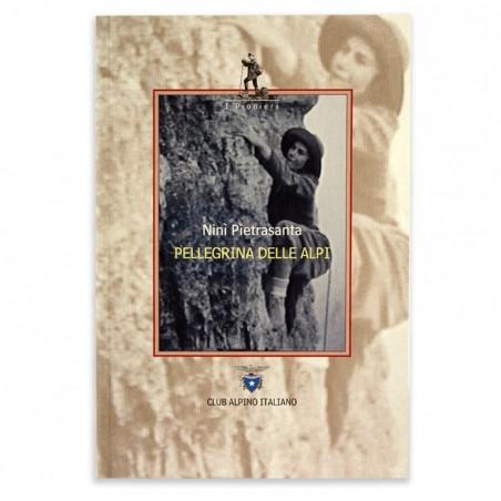 Ninì Pietrasanta - Pellegrina delle Alpi (copia anastatica)